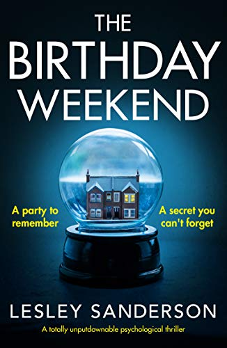 The Birthday Weekend: A totally unputdownable psychological thriller by [Lesley Sanderson]