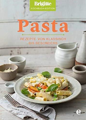 Pasta: Rezepte von klassisch bis besonders (Brigitte Kochbuch-Edition(Gesamt))