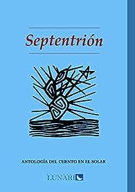 Septentrión: Antología del cuento en El Solar par Julio César Guzmán