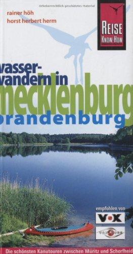 Wasserwandern in Mecklenburg / Brandenburg: Die schönsten Kanutouren zwischen Müritz und Schorfheide (Reiseführer)