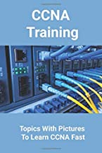 CCNA Training: Topics With Pictures To Learn CCNA Fast: Ccna Course