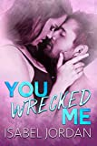 You Wrecked Me: (Snarky contemporary romantic comedy) (You Complicate Me Duet Book 2)