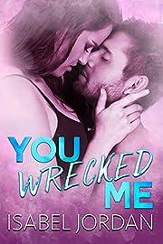You Wrecked Me: (Snarky contemporary romantic comedy) (You Complicate Me Series Book 2)
