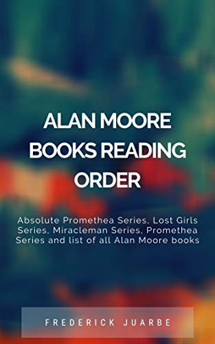Alan Moore Books Reading Order: Absolute Promethea Series, Lost Girls Series, Miracleman Series, Promethea Series and list of all Alan Moore books (English Edition)