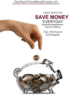 Easy Ways To Save Money Everyday: Tips, Techniques & Strategies for Saving Money on Just About Everything