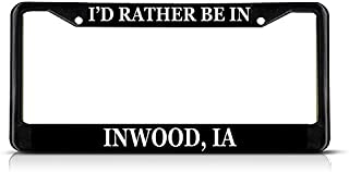 Sign Destination Metal Insert License Plate Frame I'd Rather Be in Inwood, Ia Weatherproof Car Accessories Black 2 Holes Solid Insert Set of 2