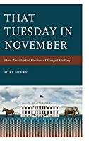 That Tuesday in November: How Presidential Elections Changed History