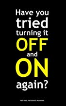 Have you tried turning it OFF and ON again?: Notebook for IT Geek, Coders, Developers. Half lined, half blank and numbered