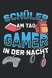 Notizbuch Schüler am Tag - Gamer in der Nacht: Notizbuch für Gamer, Zocker und Videospieler / Tagebuch / Journal für Notizen und Planungen / Planer und Erinnerungen