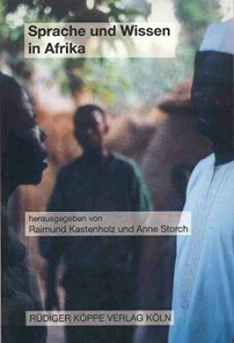 Sprache und Wissen in Afrika: Beiträge zum 15. Afrikanistentag, Frankfurt am Main und Mainz, 30. September - 2. Oktober 2002 (Afrikanistentage Bd. 8)