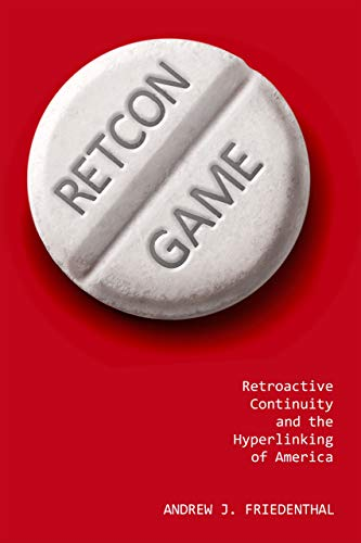 Retcon Game: Retroactive Continuity and the Hyperlinking of America