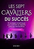 Les Sept Cavaliers du Succès (version femme): 70 stratégies et techniques pour atteindre ses objectifs grâce aux neurosciences