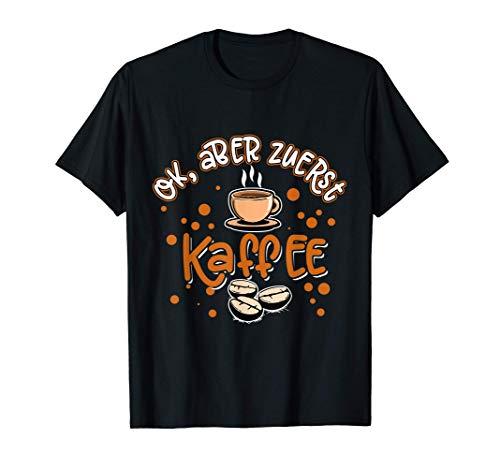 Kaffee Bohne - OK aber zuerst Kaffee (D001-0744A) T-Shirt