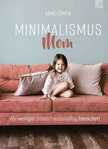 Minimalismus Mom: Wie weniger deinen Familienalltag bereichert