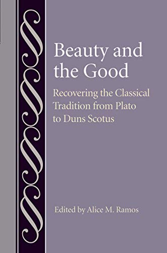 Compare Textbook Prices for Beauty and the Good: Recovering the Classical Tradition from Plato to Duns Scotus Studies in Philosophy and the History of Philosophy  ISBN 9780813233536 by Ramos, Alice M.