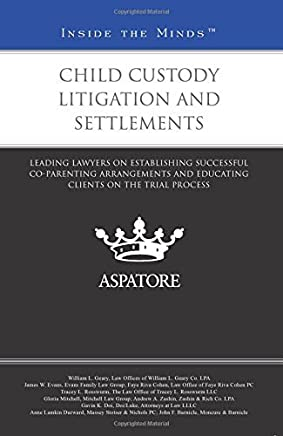 Child Custody Litigation and Settlements: Leading Lawyers on Establishing Successful Co-Parenting Arrangements and Educating Clients on the Trial Process (Inside the Minds) by Multiple Authors (2013-11-01)