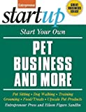 Start Your Own Pet Business and More: Pet Sitting, Dog Walking, Training, Grooming, Food/Treats, Upscale Pet Products (StartUp Series)
