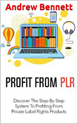 Profit From PLR: Discover the Step-By-Step System to Profiting from Private Label Rights Products (English Edition)