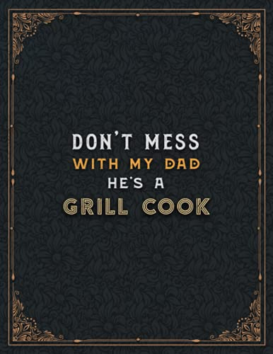 Grill Cook Lined Notebook - Don't Mess With My Dad He's A Grill Cook Job Title Working Cover To Do List Journal: Hourly, 8.5 x 11 inch, Appointment , ... Home Budget, A4, 21.59 x 27.94 cm, Teacher