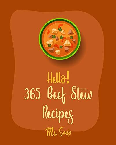Hello! 365 Beef Stew Recipes: Best Beef Stew Cookbook Ever For Beginners [Beef Sausage Cookbook, Beef Stroganoff Recipe, Ground Beef Recipes, Beef Brisket ... Beef Cookbook] [Book 1] (English Edition)