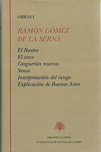 El rastro ; El circo ; Greguerías ; Senos ; Interpretación del tango ; Explicación de Buenos Aires (Obras escogidas)
