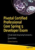 Pivotal Certified Professional Core Spring 5 Developer Exam: A Study Guide Using Spring Framework 5