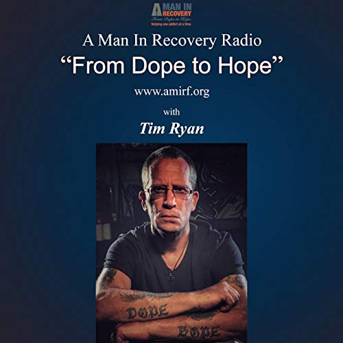"""A Man In Recovery Radio """"From Dope to Hope"""" cover art"""