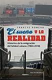 El sueño y la realidad: Historias de la emigración del béisbol cubano (1960-2018) (Comentarios Reales) (Spanish Edition)