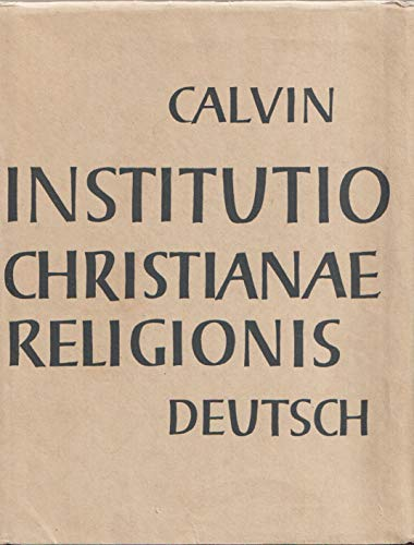 Unterricht in der christlichen Religion, Institutio Christianae Religionis [von Johannes Calvin], Nach der letzten Ausgabe übersetzt und bearbeitet von Otto Weber, (Gebundene Ausgabe)