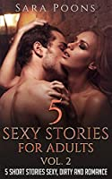 5 Sexy Stories For Adults Vol.2: 5 Short Stories Sexy, Dirty And Romance