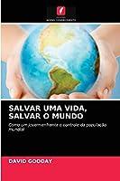Salvar Uma Vida, Salvar O Mundo