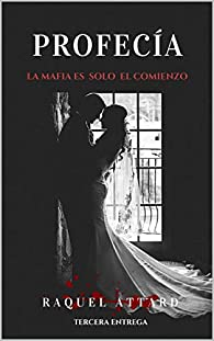 Profecía: La Mafia es solo el comienzo. Novela Romántica par Raquel Attard