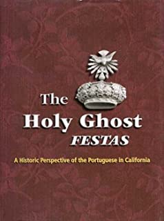 The Holy Ghost Festas: A Historic Perspective of the Portuguese in California