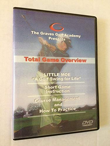 "The Graves Golf Academy Presents: Total Game Overview (1) Little Moe ""A Golf Swing for Life""; (2) Short Game Instruction; (3) Course Management and How to Practice"