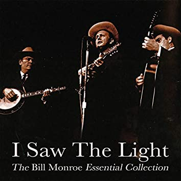 I Saw the Light - The Bill Monroe Essential Collection