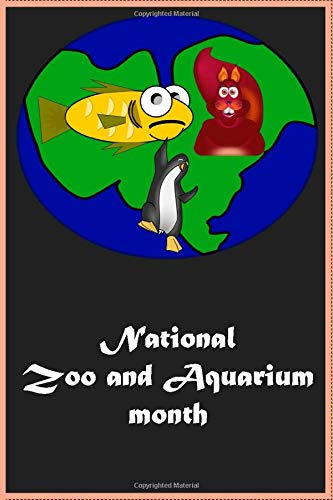 National Zoo and Aquarium month: Zoo and Aquarium month perfect gift/Notebook/journal /120 lined pages/(6 x 9) inches in size /soft cover matte finish