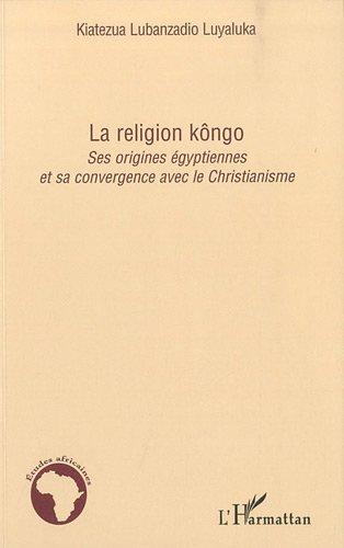 La religion kôngo : Ses origines égyptiennes et sa convergence avec le Christianisme
