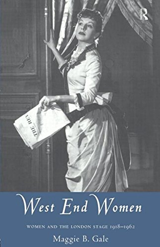 West End Women: Women and the London Stage 1918 - 1962 (Gender in Performance)