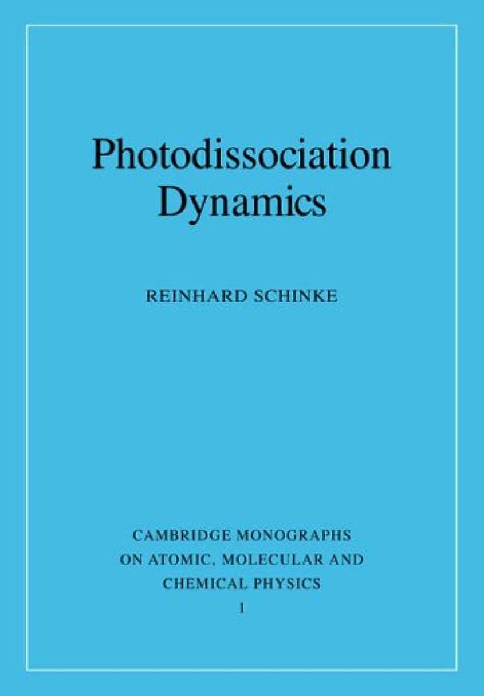 マイルドふりをする認可Photodissociation Dynamics: Spectroscopy and Fragmentation of Small Polyatomic Molecules (Cambridge Monographs on Atomic, Molecular and Chemical Physics)