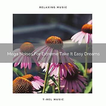 Mega Noises For Extreme Take It Easy Dreams