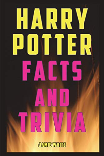 Compare Textbook Prices for Harry Potter Facts and Trivia: Fun Facts and Trivia from the Harry Potter Books, Movies, and Expanded Universe  ISBN 9781980707219 by White, Jamie