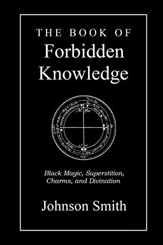 Compare Textbook Prices for The Book of Forbidden Knowledge: Black Magic, Superstition, Charms, and Divination  ISBN 9781690645894 by Smith, Johnson