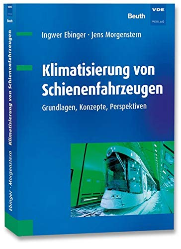 Klimatisierung von Schienenfahrzeugen: Grundlagen, Konzepte, Perspektiven