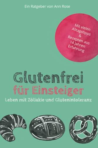 Glutenfrei für Einsteiger: Leben mit Zöliakie und Glutenintoleranz