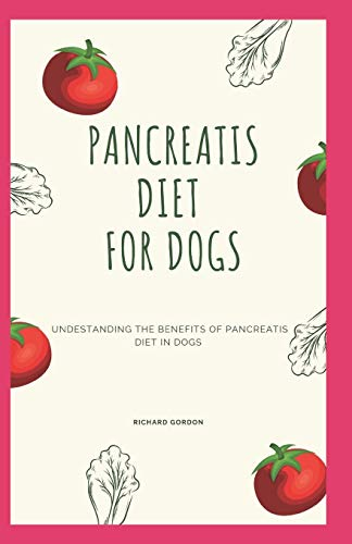 PANCREATIS DIET FOR DOGS: Understanding The Benefits Of Pancreatitis Diet In Dogs