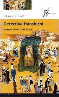 Detective Hanshichi. Indagini nelle strade di Edo