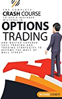 Options Trading Crash Course: The Complete Crash Course to Avoid Beginner Mistakes in Options Trading and Master Covered Call Trading and Trading Strategies to Become The Wolf of Wall Street