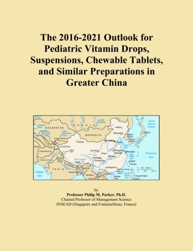 The 2016-2021 Outlook for Pediatric Vitamin Drops, Suspensions, Chewable Tablets,