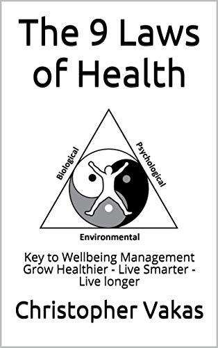 The 9 Laws of Health: Key to Wellbeing Management Grow Healthier - Live Smarter - Live longer (ISBN) (English Edition)