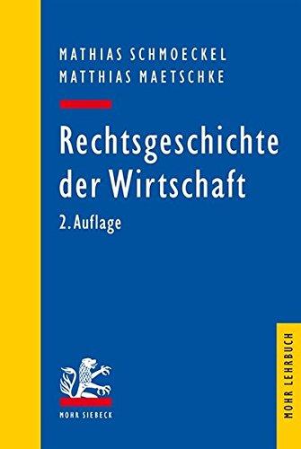 Rechtsgeschichte der Wirtschaft: Seit dem 19. Jahrhundert (Mohr Lehrbuch)